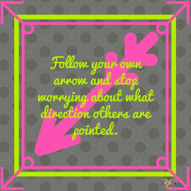Follow Your Own Arrow...