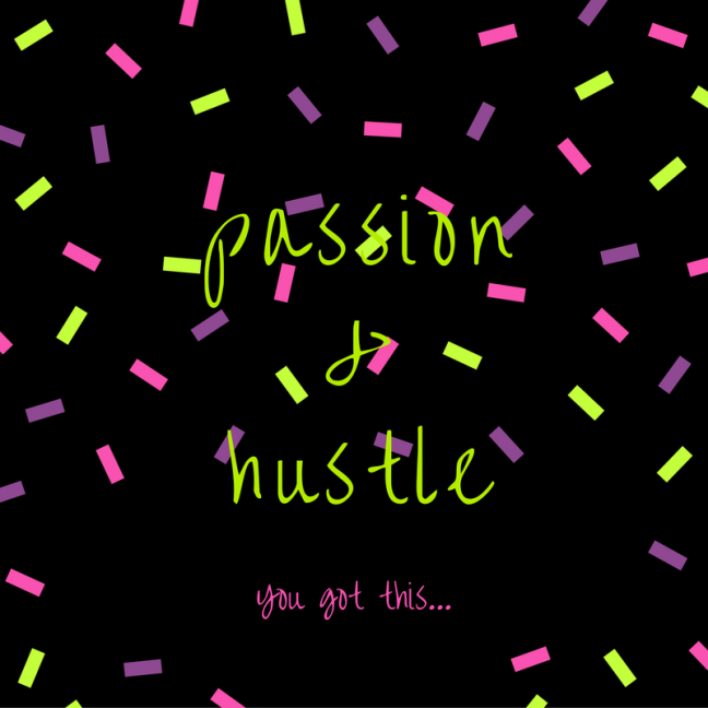 passion, hustle, you got this, just do it, get stamina